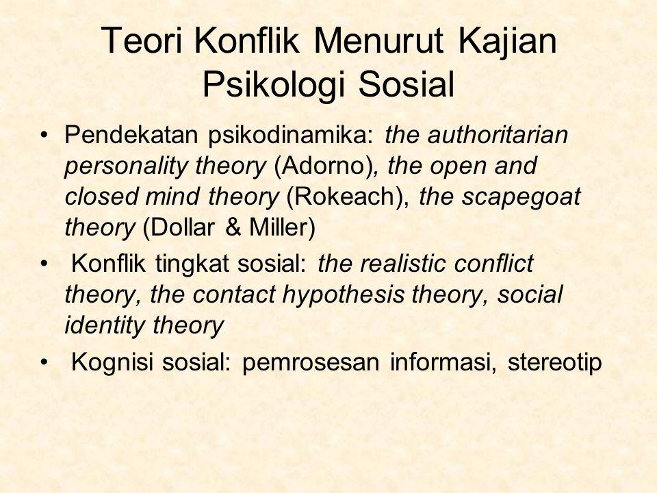 Teori Konflik Menurut Kajian Psikologi Sosial Pendekatan psikodinamika: the authoritarian personality theory (Adorno), the open and closed mind theory