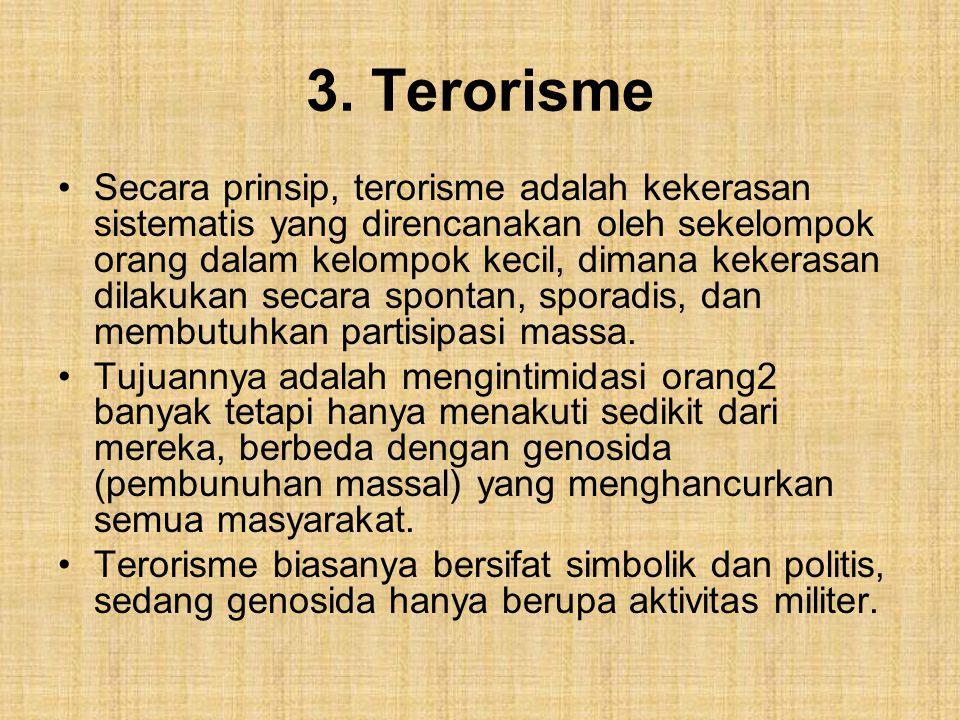 3. Terorisme Secara prinsip, terorisme adalah kekerasan sistematis yang direncanakan oleh sekelompok orang dalam kelompok kecil, dimana kekerasan dila