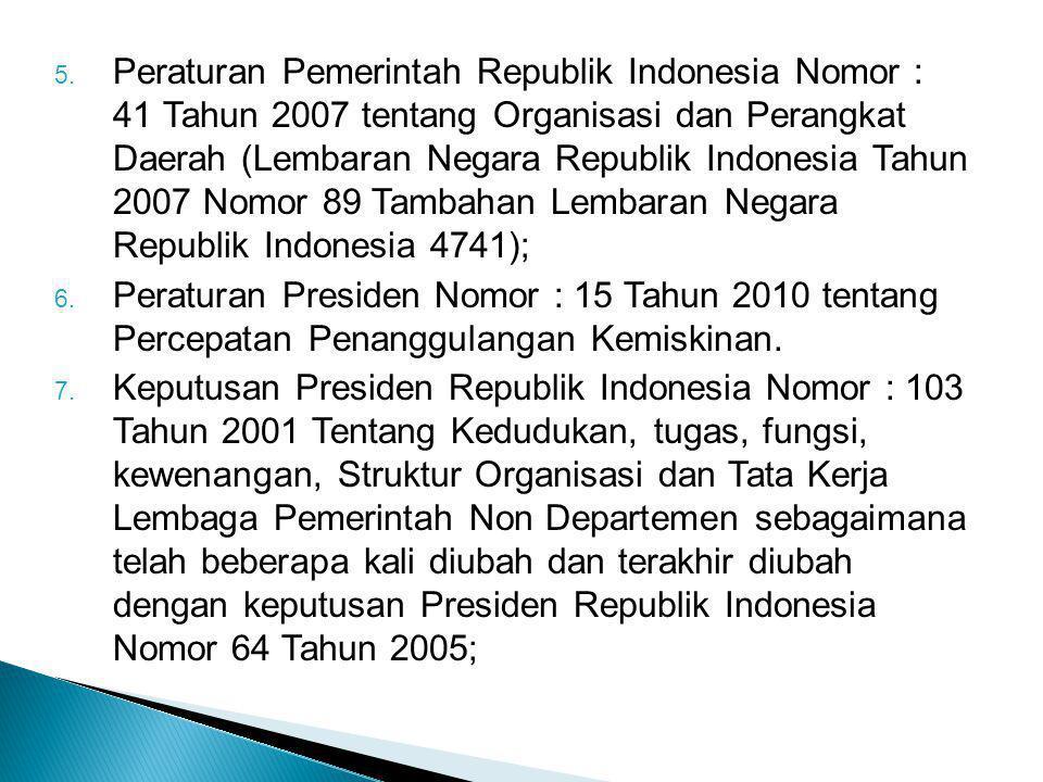 5. Peraturan Pemerintah Republik Indonesia Nomor : 41 Tahun 2007 tentang Organisasi dan Perangkat Daerah (Lembaran Negara Republik Indonesia Tahun 200