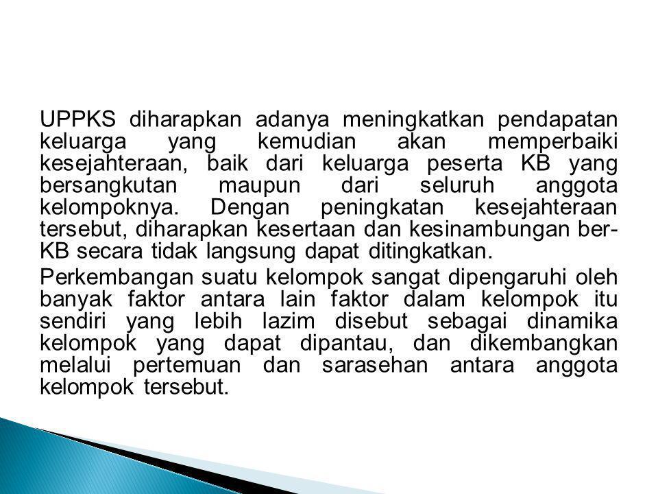 UPPKS diharapkan adanya meningkatkan pendapatan keluarga yang kemudian akan memperbaiki kesejahteraan, baik dari keluarga peserta KB yang bersangkutan