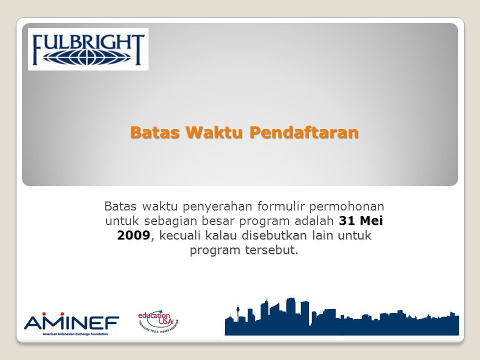Batas Waktu Pendaftaran 31 Mei 2009, kecuali kalau disebutkan lain untuk program tersebut.