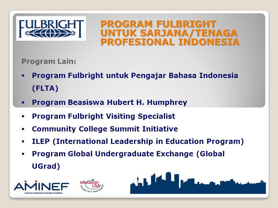 PROGRAM FULBRIGHT UNTUK SARJANA/TENAGA PROFESIONAL INDONESIA Program Lain:  Program Fulbright untuk Pengajar Bahasa Indonesia (FLTA)  Program Beasiswa Hubert H.