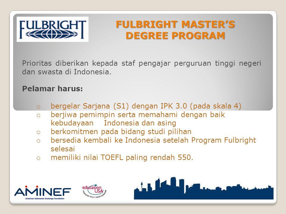 FULBRIGHT MASTER'S DEGREE PROGRAM Prioritas diberikan kepada staf pengajar perguruan tinggi negeri dan swasta di Indonesia.