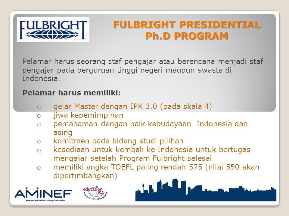 FULBRIGHT PRESIDENTIAL Ph.D PROGRAM Pelamar harus seorang staf pengajar atau berencana menjadi staf pengajar pada perguruan tinggi negeri maupun swasta di Indonesia.