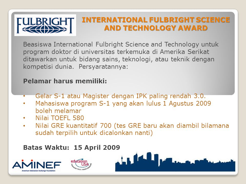 INTERNATIONAL FULBRIGHT SCIENCE AND TECHNOLOGY AWARD Beasiswa International Fulbright Science and Technology untuk program doktor di universitas terke