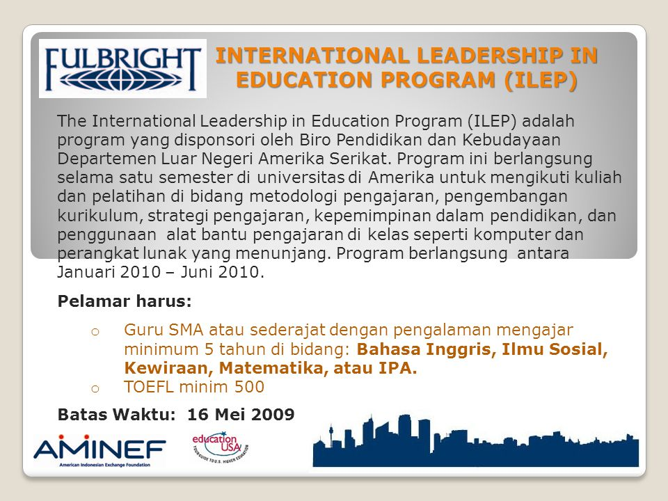 INTERNATIONAL LEADERSHIP IN EDUCATION PROGRAM (ILEP) The International Leadership in Education Program (ILEP) adalah program yang disponsori oleh Biro Pendidikan dan Kebudayaan Departemen Luar Negeri Amerika Serikat.