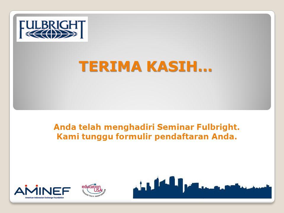 Anda telah menghadiri Seminar Fulbright. Kami tunggu formulir pendaftaran Anda. TERIMA KASIH…