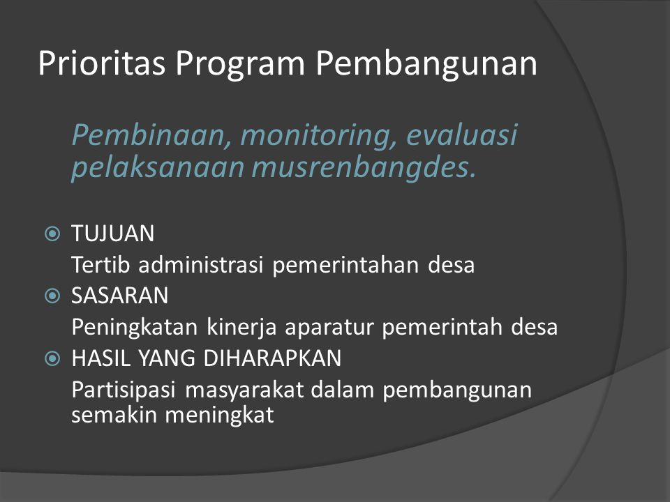 Prioritas Program Pembangunan Pembinaan, monitoring, evaluasi pelaksanaan musrenbangdes.