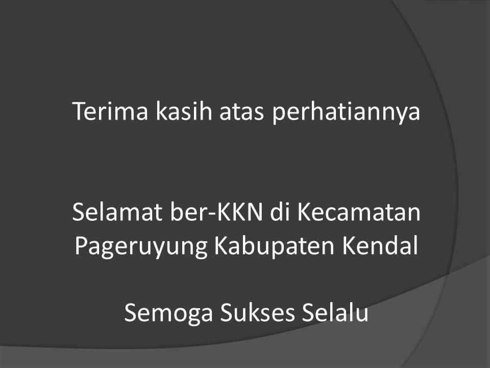 Terima kasih atas perhatiannya Selamat ber-KKN di Kecamatan Pageruyung Kabupaten Kendal Semoga Sukses Selalu