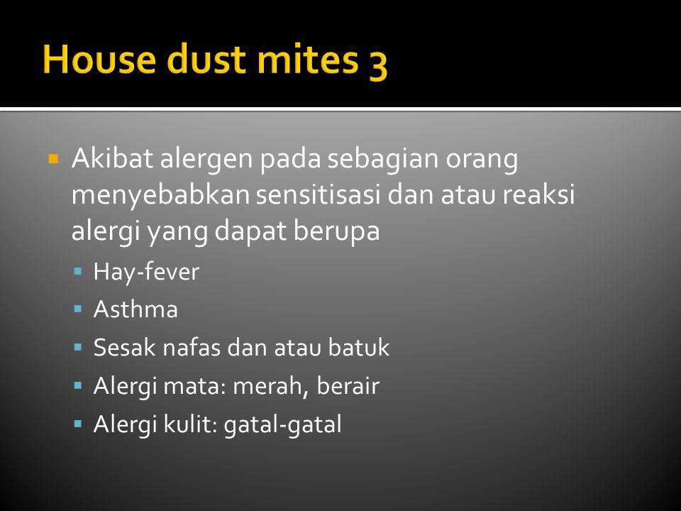  Akibat alergen pada sebagian orang menyebabkan sensitisasi dan atau reaksi alergi yang dapat berupa  Hay-fever  Asthma  Sesak nafas dan atau batu