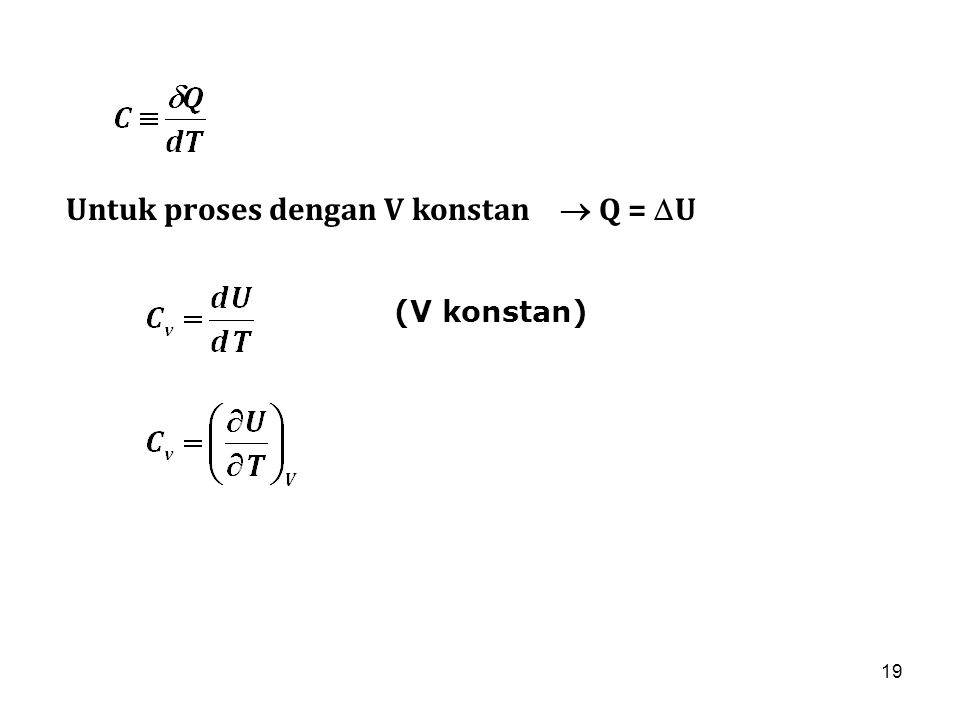 19 Untuk proses dengan V konstan  Q =  U (V konstan)