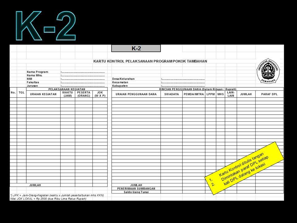KARTU KONTROL – FORM K2 1.Kartu Kontrol ditulis tangan 2.Dimintakan paraf DPL setiap kali DPL datang ke lokasi
