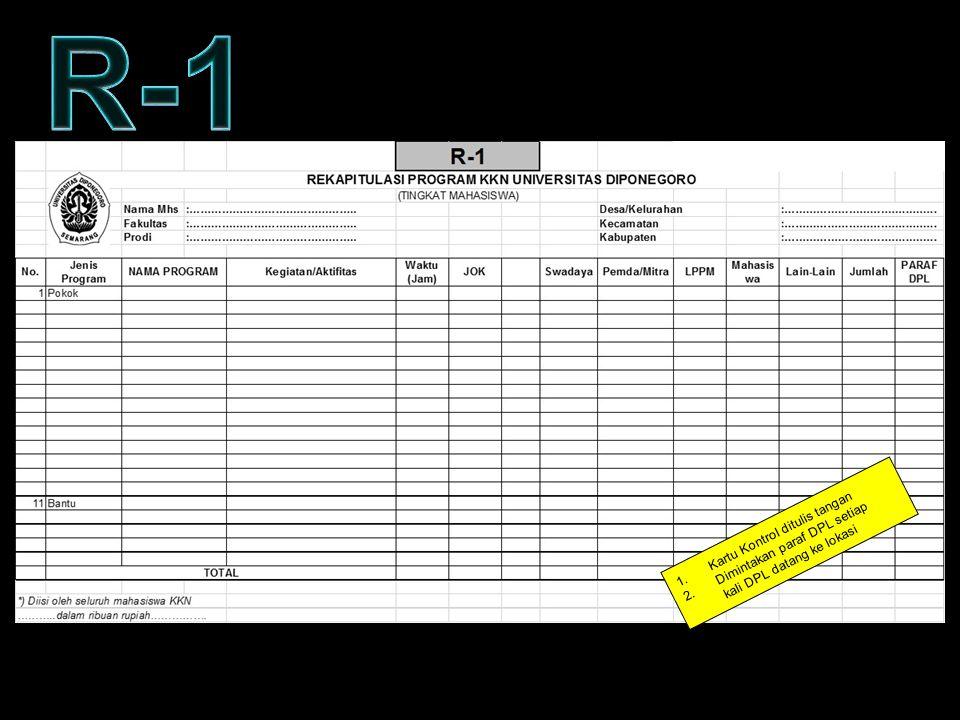 KARTU KONTROL – FORM R1 1.Kartu Kontrol ditulis tangan 2.Dimintakan paraf DPL setiap kali DPL datang ke lokasi