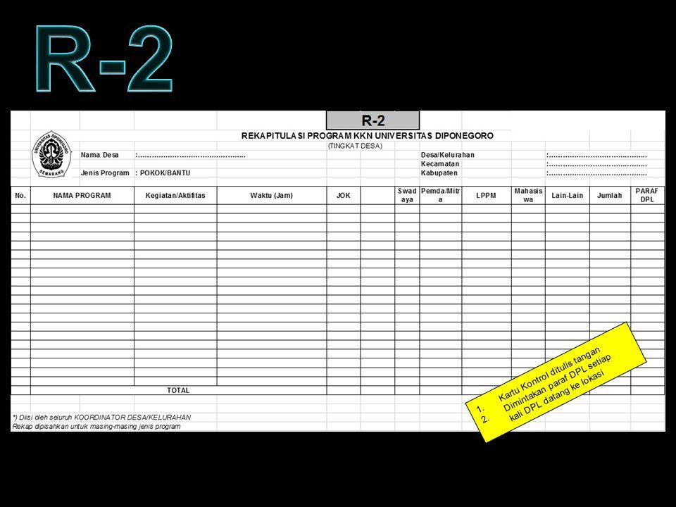 KARTU KONTROL – FORM R2 1.Kartu Kontrol ditulis tangan 2.Dimintakan paraf DPL setiap kali DPL datang ke lokasi
