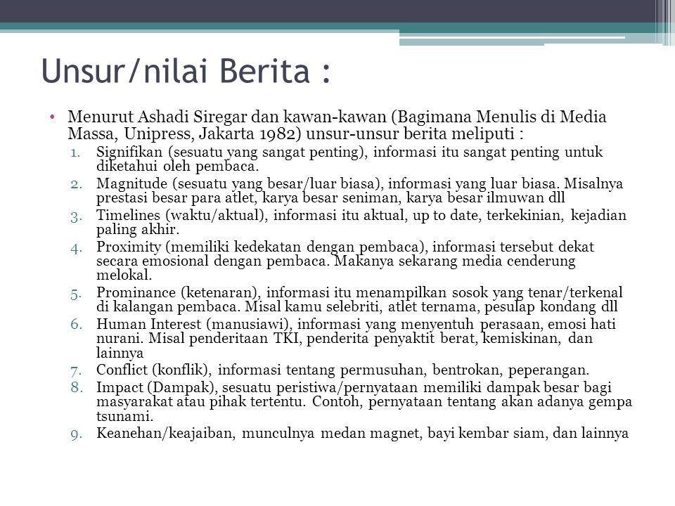 Unsur/nilai Berita : Menurut Ashadi Siregar dan kawan-kawan (Bagimana Menulis di Media Massa, Unipress, Jakarta 1982) unsur-unsur berita meliputi : 1.