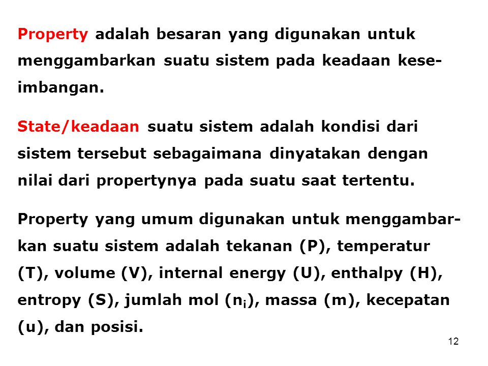 Property adalah besaran yang digunakan untuk menggambarkan suatu sistem pada keadaan kese- imbangan. State/keadaan suatu sistem adalah kondisi dari si