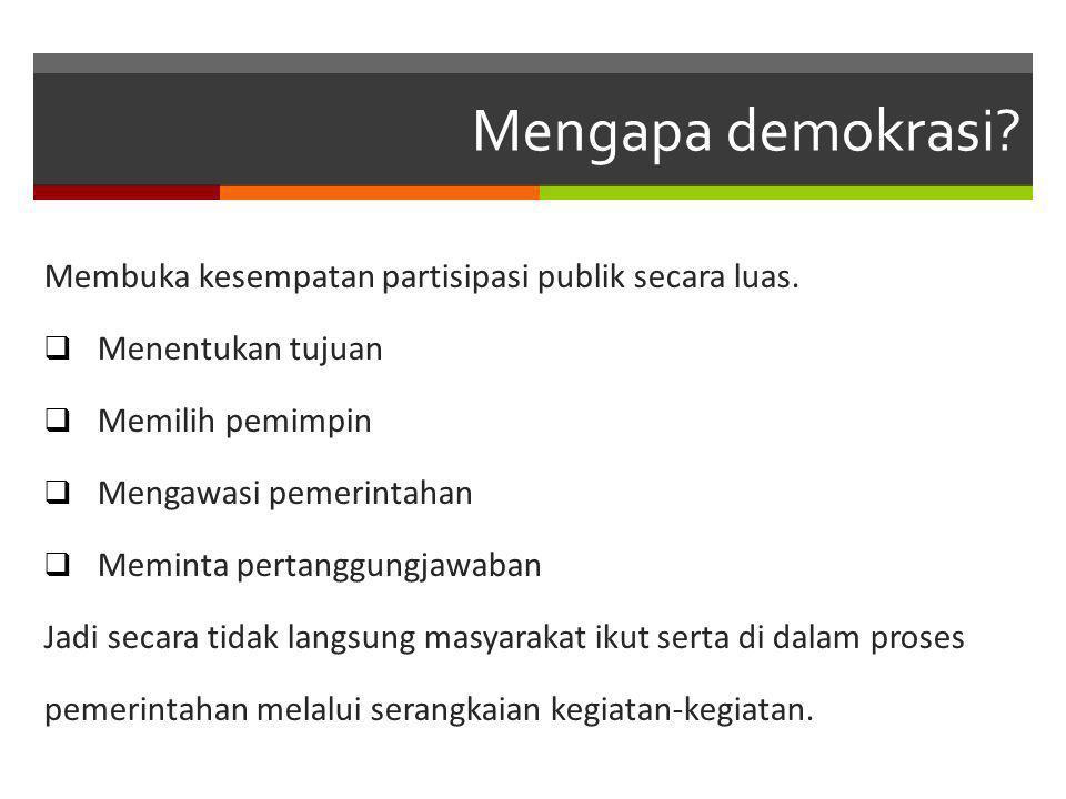Mengapa demokrasi.Membuka kesempatan partisipasi publik secara luas.
