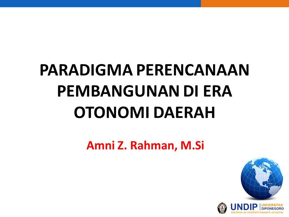 PARADIGMA PERENCANAAN PEMBANGUNAN DI ERA OTONOMI DAERAH Amni Z. Rahman, M.Si