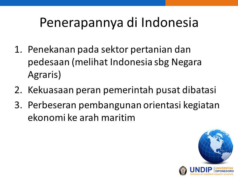 Penerapannya di Indonesia 1.Penekanan pada sektor pertanian dan pedesaan (melihat Indonesia sbg Negara Agraris) 2.Kekuasaan peran pemerintah pusat dibatasi 3.Perbeseran pembangunan orientasi kegiatan ekonomi ke arah maritim