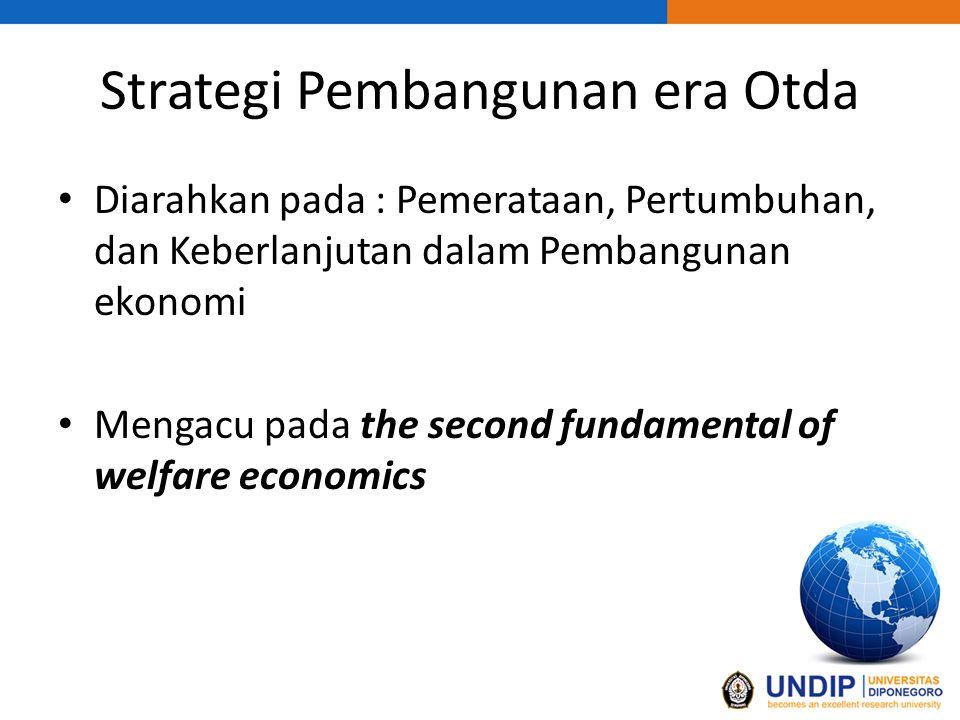 Strategi Pembangunan era Otda Diarahkan pada : Pemerataan, Pertumbuhan, dan Keberlanjutan dalam Pembangunan ekonomi Mengacu pada the second fundamental of welfare economics