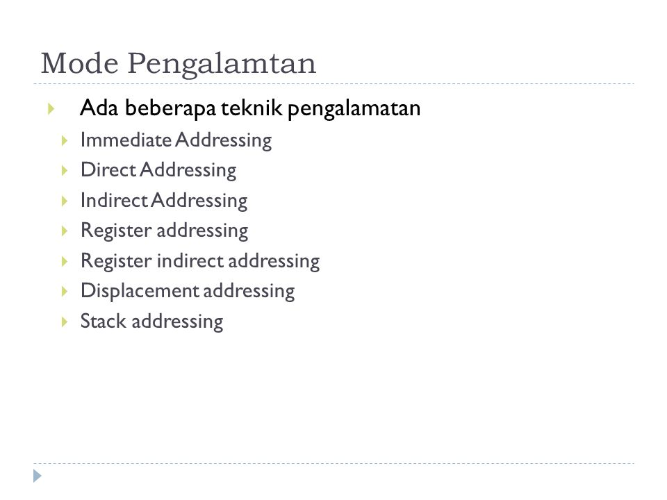 Mode Pengalamtan  Ada beberapa teknik pengalamatan  Immediate Addressing  Direct Addressing  Indirect Addressing  Register addressing  Register indirect addressing  Displacement addressing  Stack addressing