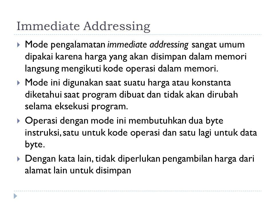 Immediate Addressing  Mode pengalamatan immediate addressing sangat umum dipakai karena harga yang akan disimpan dalam memori langsung mengikuti kode operasi dalam memori.