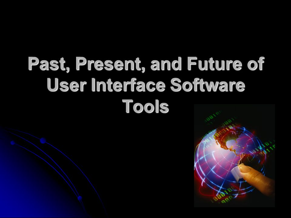 Past, Present, and Future of User Interface Software Tools