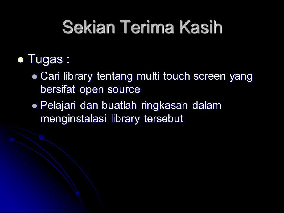 Sekian Terima Kasih Tugas : Tugas : Cari library tentang multi touch screen yang bersifat open source Cari library tentang multi touch screen yang ber