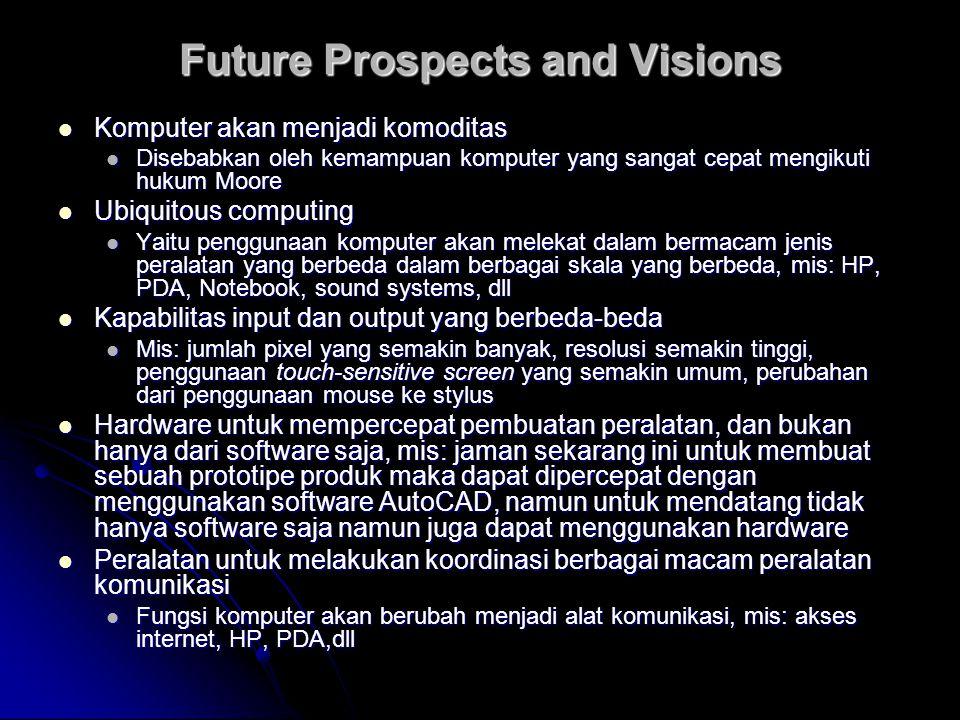 Future Prospects and Visions Komputer akan menjadi komoditas Komputer akan menjadi komoditas Disebabkan oleh kemampuan komputer yang sangat cepat meng