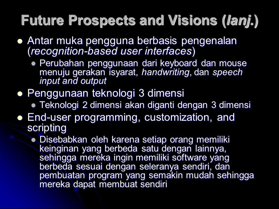 Future Prospects and Visions (lanj.) Antar muka pengguna berbasis pengenalan (recognition-based user interfaces) Antar muka pengguna berbasis pengenal