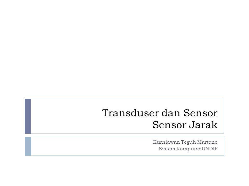 Transduser dan Sensor Sensor Jarak Kurniawan Teguh Martono Sistem Komputer UNDIP