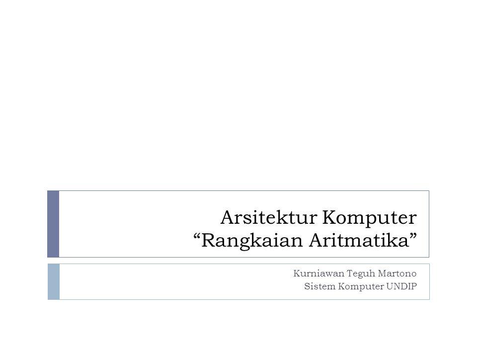 """Arsitektur Komputer """"Rangkaian Aritmatika"""" Kurniawan Teguh Martono Sistem Komputer UNDIP"""