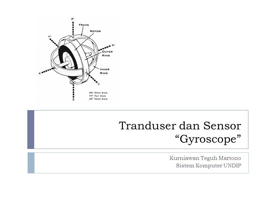 """Tranduser dan Sensor """"Gyroscope"""" Kurniawan Teguh Martono Sistem Komputer UNDIP"""