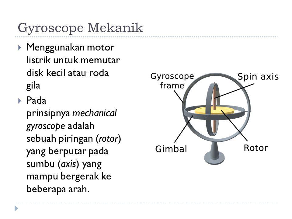 Gyroscope Mekanik  Menggunakan motor listrik untuk memutar disk kecil atau roda gila  Pada prinsipnya mechanical gyroscope adalah sebuah piringan (r
