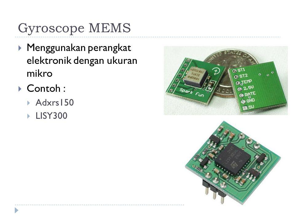 Gyroscope MEMS  Menggunakan perangkat elektronik dengan ukuran mikro  Contoh :  Adxrs150  LISY300