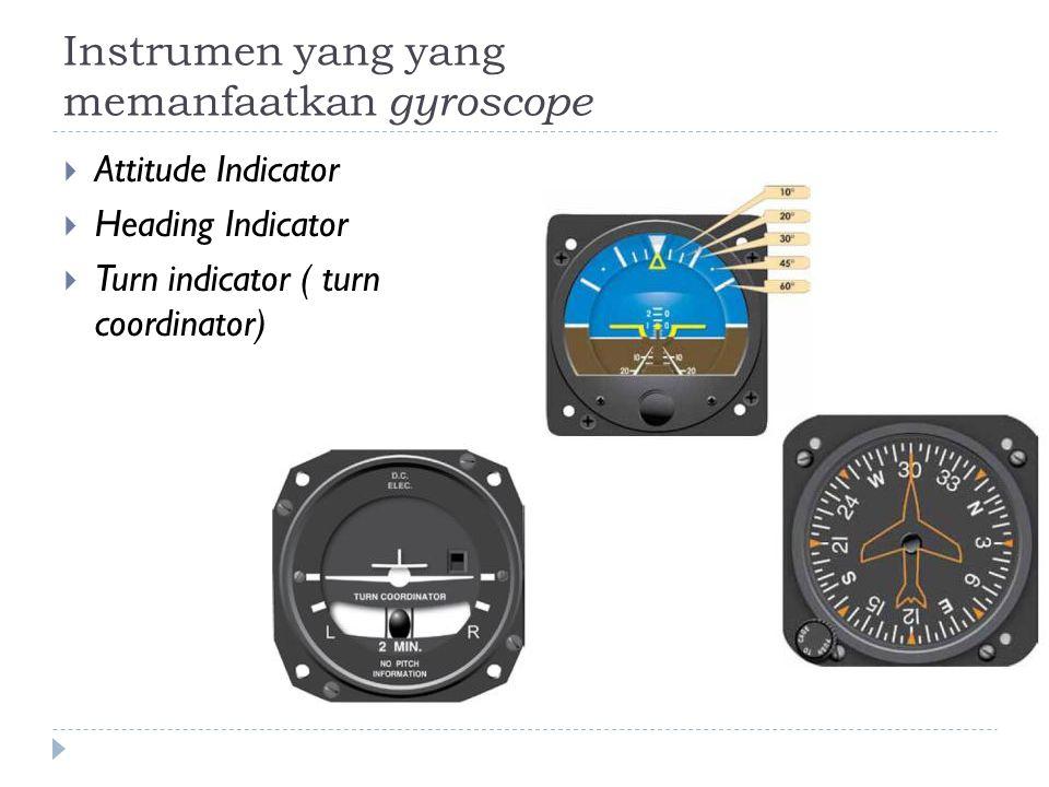 Instrumen yang yang memanfaatkan gyroscope  Attitude Indicator  Heading Indicator  Turn indicator ( turn coordinator)