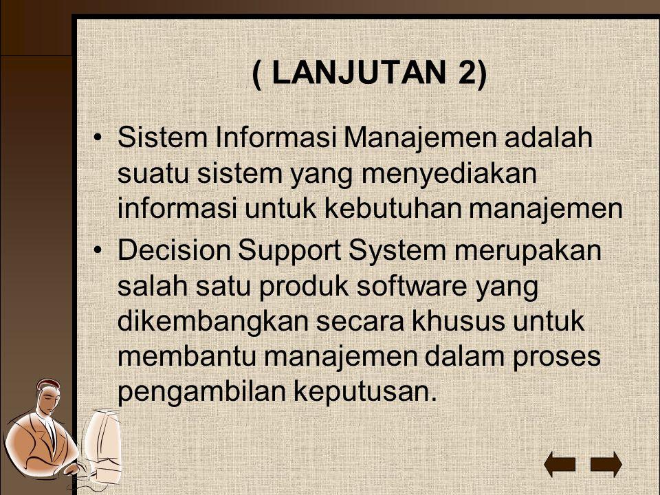 ( LANJUTAN 2) Sistem Informasi Manajemen adalah suatu sistem yang menyediakan informasi untuk kebutuhan manajemen Decision Support System merupakan sa