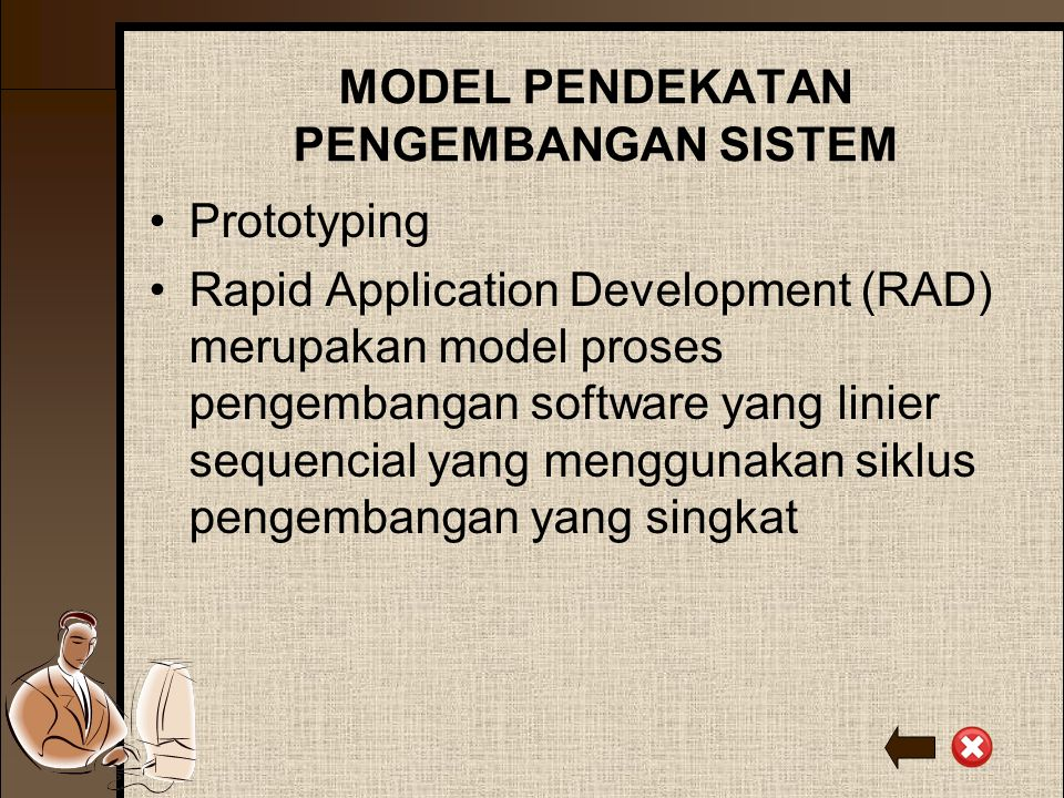 MODEL PENDEKATAN PENGEMBANGAN SISTEM Prototyping Rapid Application Development (RAD) merupakan model proses pengembangan software yang linier sequenci
