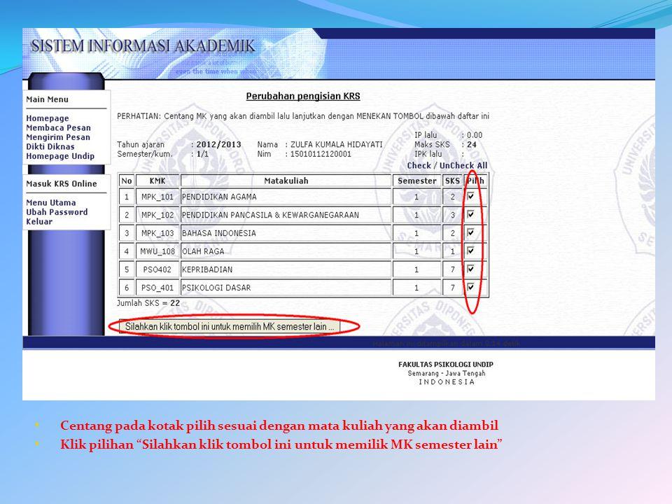 Centang pada kotak pilih sesuai dengan mata kuliah yang akan diambil Klik pilihan Silahkan klik tombol ini untuk memilik MK semester lain