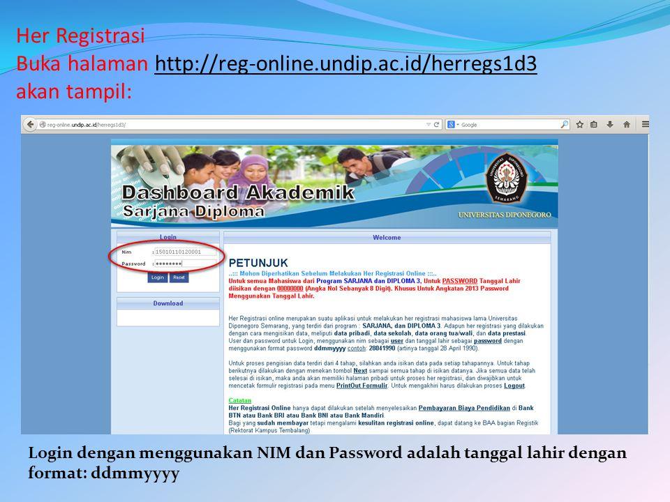 Her Registrasi Buka halaman http://reg-online.undip.ac.id/herregs1d3 akan tampil: Login dengan menggunakan NIM dan Password adalah tanggal lahir dengan format: ddmmyyyy