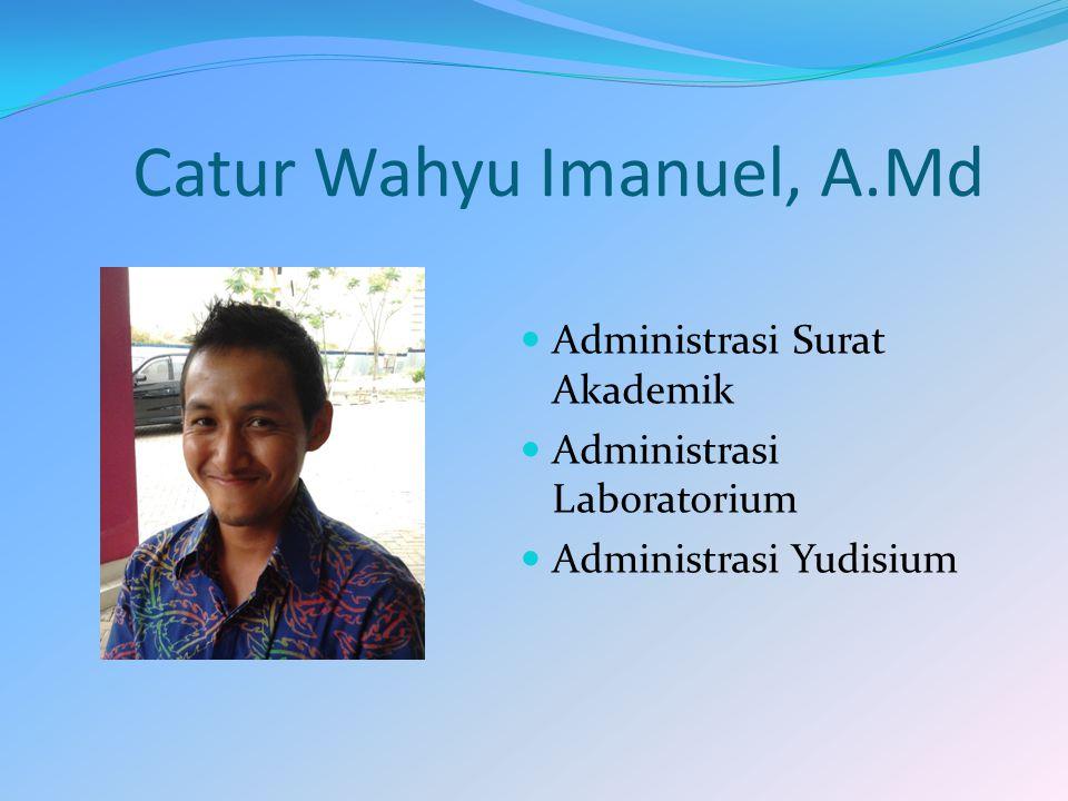 Catur Wahyu Imanuel, A.Md Administrasi Surat Akademik Administrasi Laboratorium Administrasi Yudisium