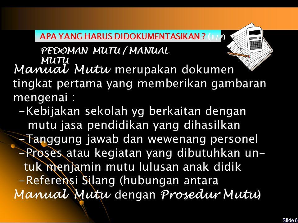 Slide 5 DOKUMENTASI I II III IV MANUAL MUTU PROSEDURE MUTU INSTRUKSI KERJA FORM,REKAMAN