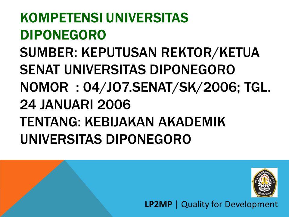 KOMPETENSI UNIVERSITAS DIPONEGORO SUMBER: KEPUTUSAN REKTOR/KETUA SENAT UNIVERSITAS DIPONEGORO NOMOR : 04/JO7.SENAT/SK/2006; TGL. 24 JANUARI 2006 TENTA