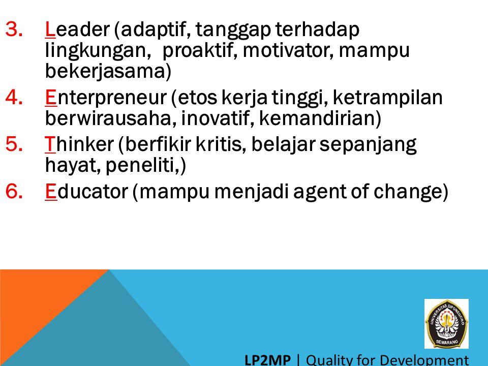 3.Leader (adaptif, tanggap terhadap lingkungan, proaktif, motivator, mampu bekerjasama) 4.Enterpreneur (etos kerja tinggi, ketrampilan berwirausaha, i
