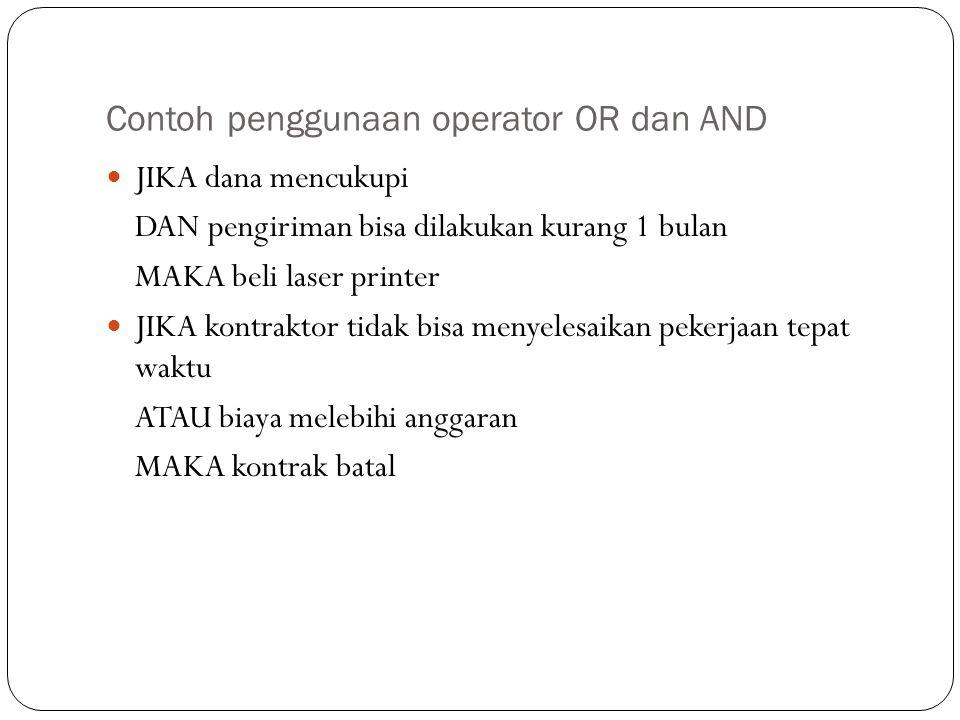 Contoh penggunaan operator OR dan AND JIKA dana mencukupi DAN pengiriman bisa dilakukan kurang 1 bulan MAKA beli laser printer JIKA kontraktor tidak b