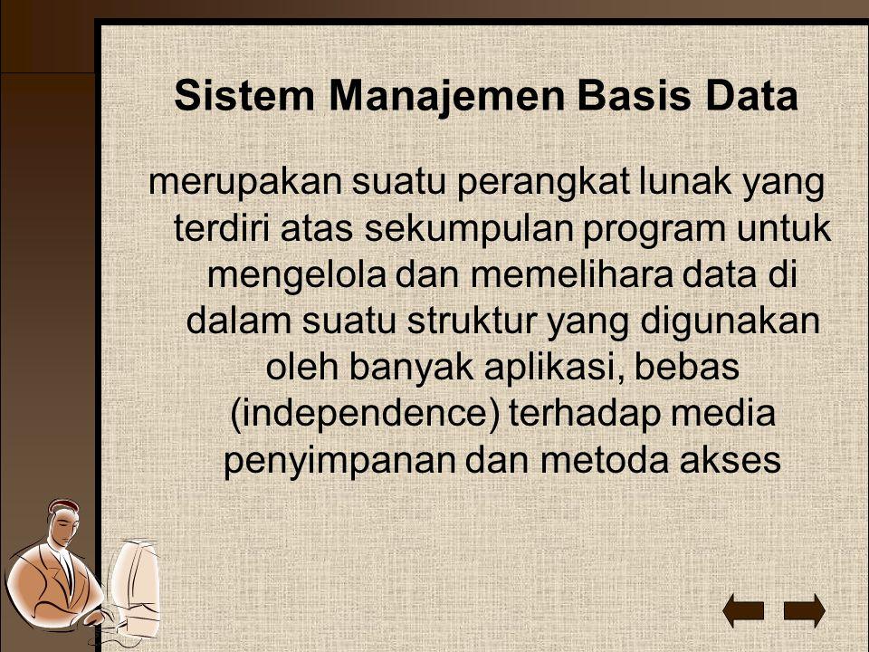Sistem Manajemen Basis Data merupakan suatu perangkat lunak yang terdiri atas sekumpulan program untuk mengelola dan memelihara data di dalam suatu struktur yang digunakan oleh banyak aplikasi, bebas (independence) terhadap media penyimpanan dan metoda akses