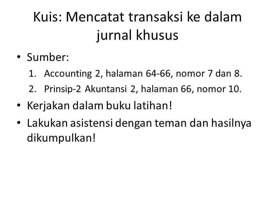 Kuis: Mencatat transaksi ke dalam jurnal khusus Sumber: 1.Accounting 2, halaman 64-66, nomor 7 dan 8. 2.Prinsip-2 Akuntansi 2, halaman 66, nomor 10. K