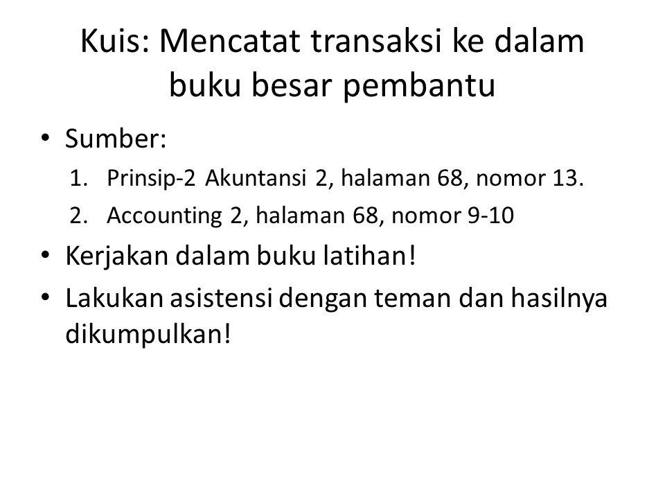 Kuis: Mencatat transaksi ke dalam buku besar pembantu Sumber: 1.Prinsip-2 Akuntansi 2, halaman 68, nomor 13.