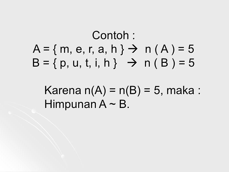 LATIHAN - 2 Diketahui ; A = { m, e, r, a, h } B = { 1, 2, 3, 4, 5, 6, 7 } C = { a, e, i, o, u } D = { 2, 3, 5, 7, 11, 13} Himpunan yang ekuivalen adalah...