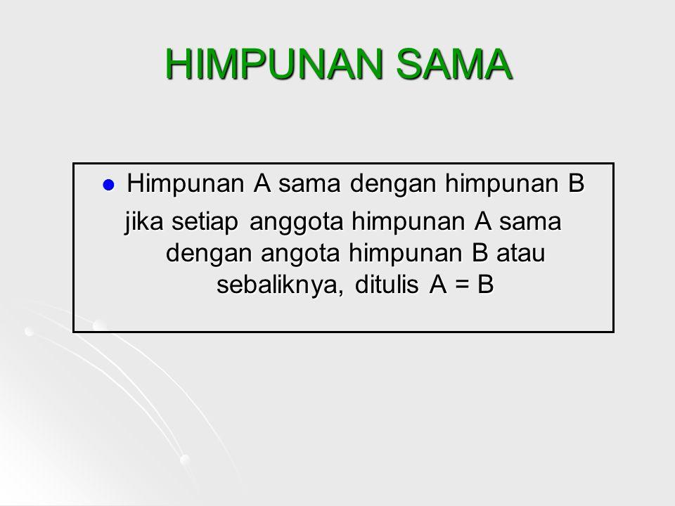 Contoh : A = { m, u, r, a, h } B = { h, a, r, u, m } Karena setiap anggota himp.